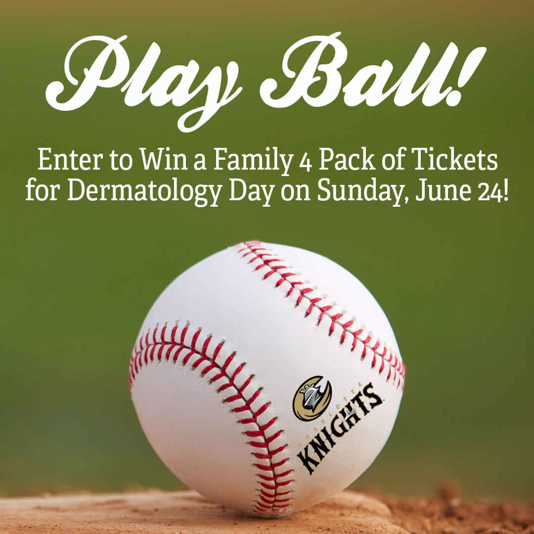 Join us for Dermatology Day and Charlotte Knights Baseball - Win 4