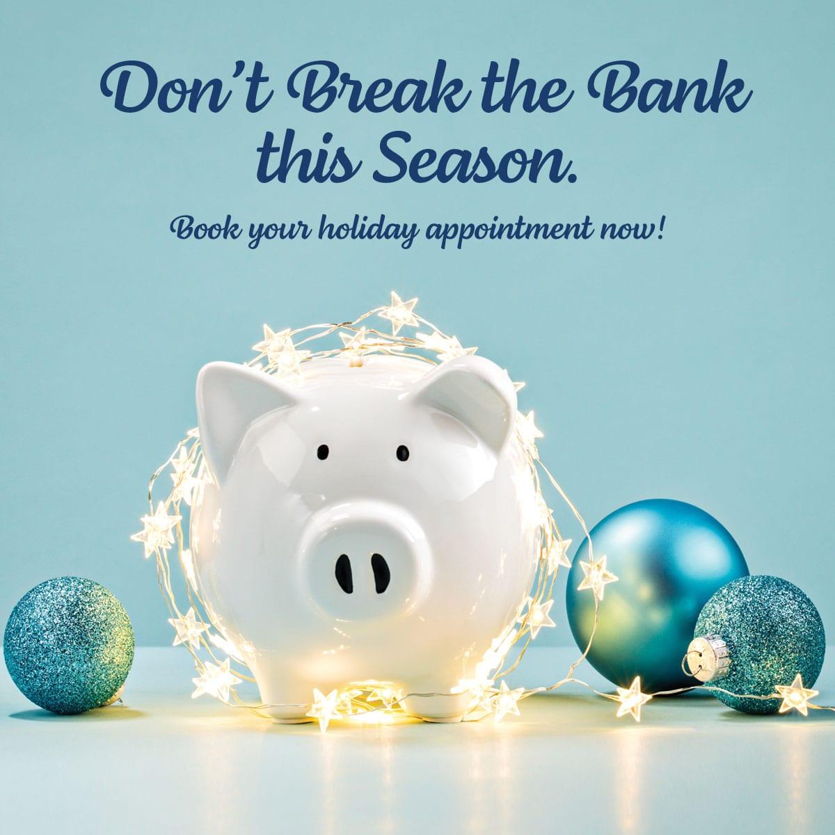 Don't Break the Bank this Season.
